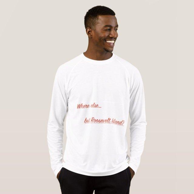 Where else but Roosevelt Island Long Sleeve T-Shirt