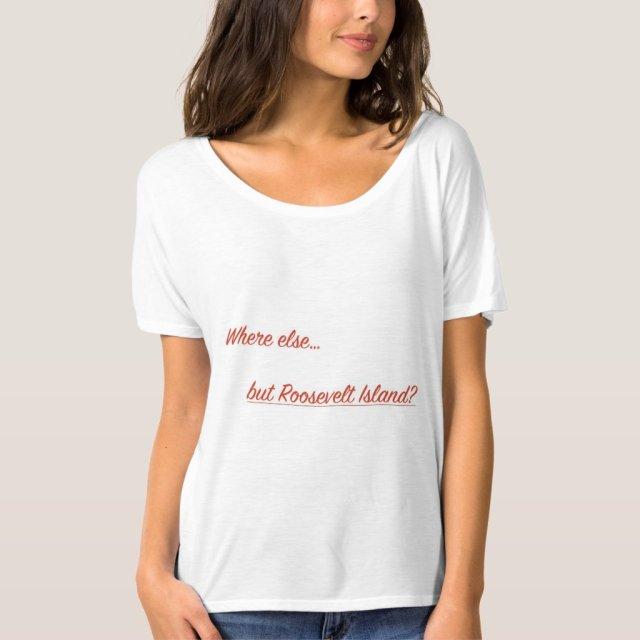 Where else but Roosevelt Island slouchy boyfriend T-Shirt