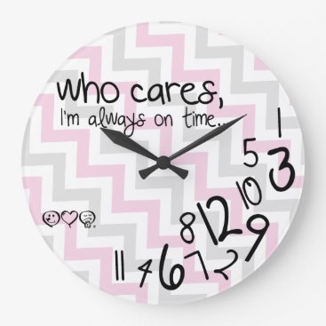 Who Cares, I'm always on time! - chevron pattern Large Clock