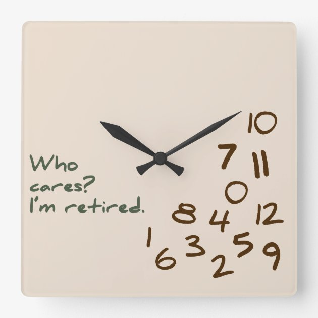 Who Cares Im Retired Square Wall Clock