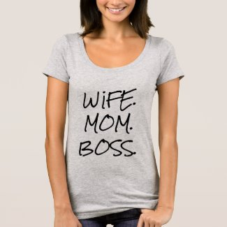 WIFE. MOM. BOSS. T-Shirt