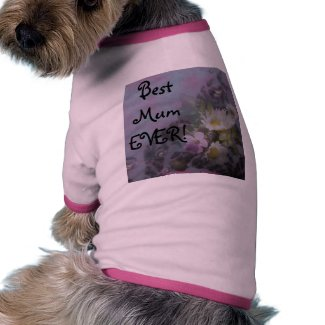 wildflower, Best Mum EVER! heart petshirt