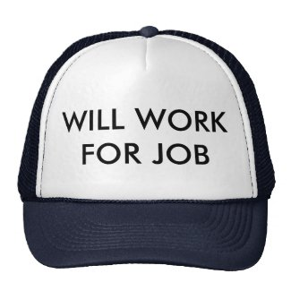 """Will Work for Job"" trucker hat"