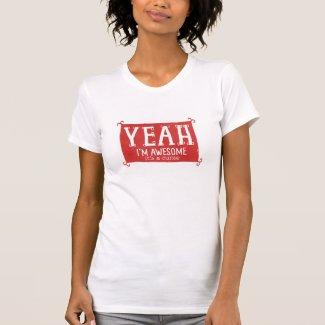 Yeah Im Awesome its a Curse Tshirt