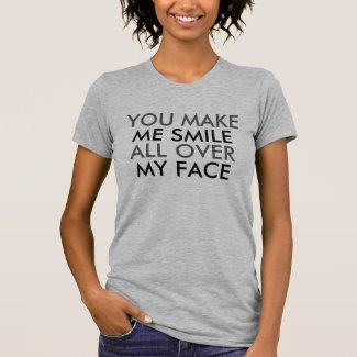 You Make Me Smile Funny Happy Saying T-Shirt