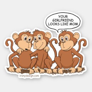 Your Girlfriend Looks Like Mom Funny Monkey Sticker