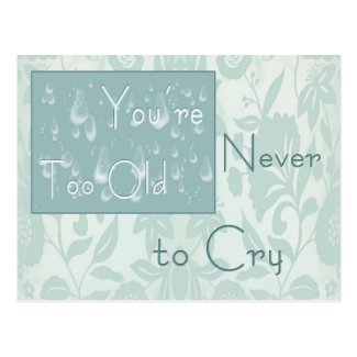 You're Never Too Old to Cry Sympathy Postcard