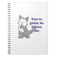 You've gotta be kitten me notebook