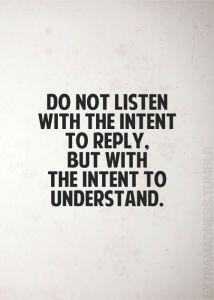 """""""Não escute com a intenção de responder, mas com a intenção de entender."""""""