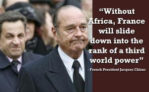 """(Philippe Leymarie, 2008, Manière de voir, n°79, février-mars 2008). François Mitterand already prophesied in 1957 that 'Without Africa, France will have no history in the 21st century"""" (François Mitterrand, Présence française et abandon, 1957, Paris: Plon)"""
