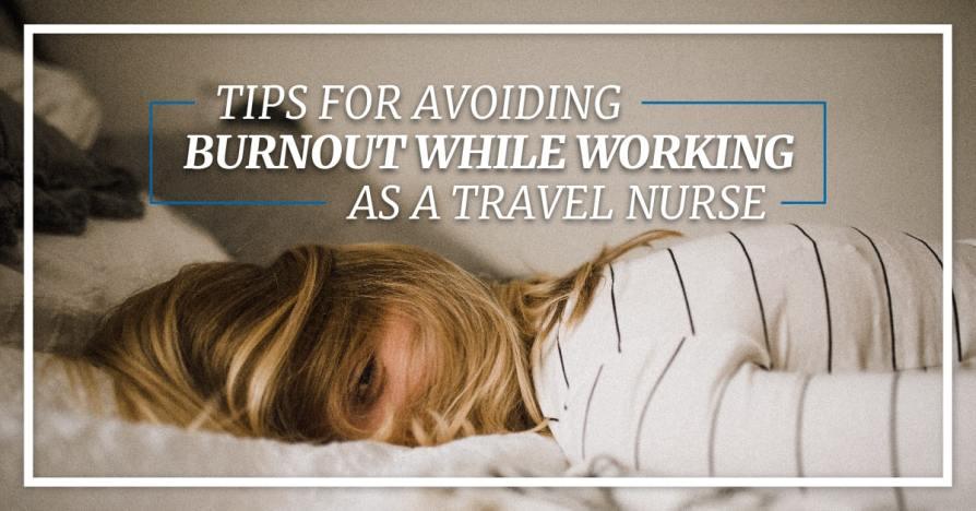 Tips For Avoiding Burnout As A Travel Nurse