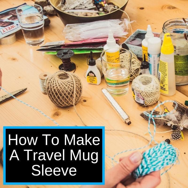 How To Make A Travel Mug Sleeve | Homemade Christmas Gift Ideas For Teachers