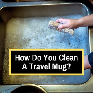cleaning a travel mug