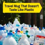travel mug tastes like plastic