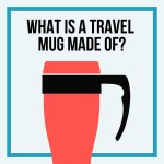 what are travel mugs made from