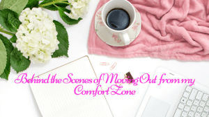 Behind the Scenes of Moving Out from my Comfort Zone