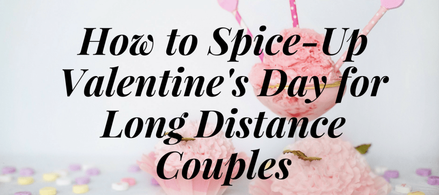 How to Spice Up Valentine's Day for Long Distance Couples