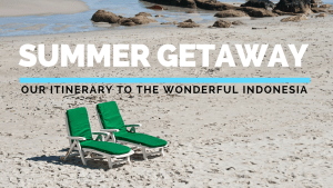 Summer Getaway Our Itinerary to the Wonderfu Indonesia