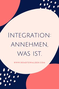 Life Coach Tipp: Integration ist annehmen, was ist.