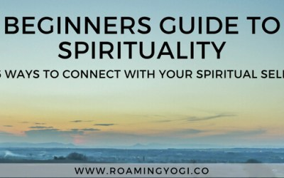 Beginners Guide to Spirituality: 6 Ways to Connect With Your Spiritual Self