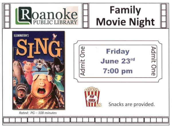 "Flyer show Roanoke Public Library's Family Movie Night on Friday June 23rd at 7 pm featuring ""Sing"". Rated: PG-108 minutes. Snacks are provided."