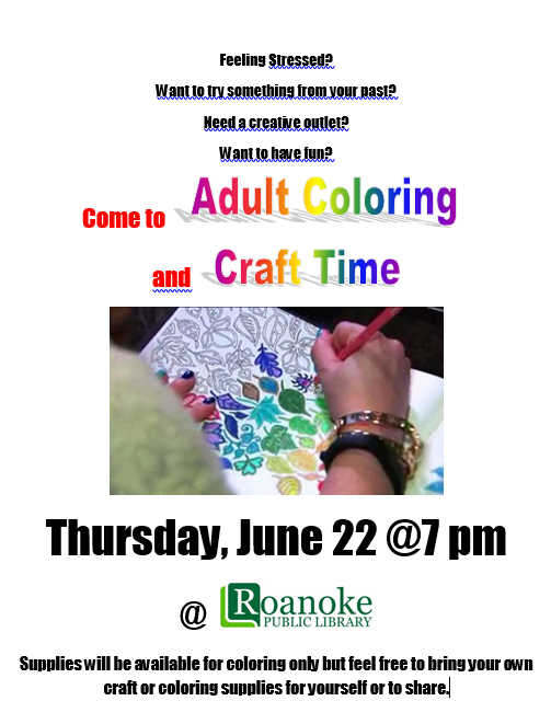 Come to Adult Coloring and Craft Time on Thursday June 22 @ 7pm at the Roanoke Public Library.