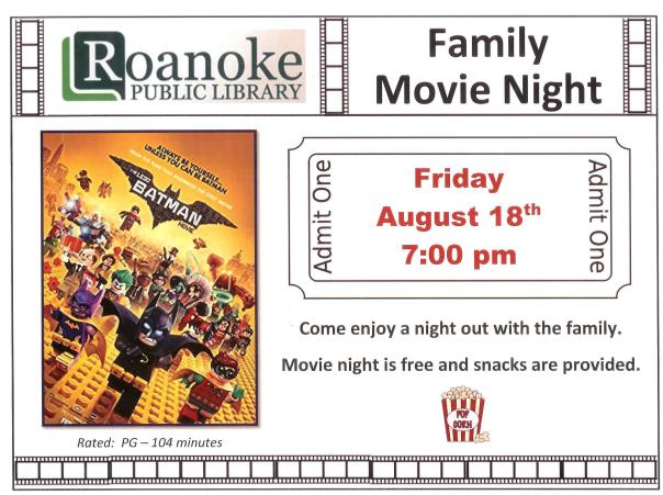 "Roanoke Public Library's Family Movie Night showing ""Lego Batman Movie"" on Friday August 18th at 7:00 pm. Come enjoy a night out with the family. Movie night is free and snacks are provided. Movie rated PG and is 104 minutes long."