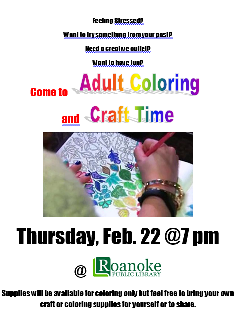 Feeling stressed? Want to try something from your past? Need a creative outlet? Want to have fun? Come to Adult Coloring and Craft Time-Thursday, Feb. 22 @ 7pm. Supplies will be available for coloring only but feel free to bring your own craft or coloring supplies for yourself or to share.