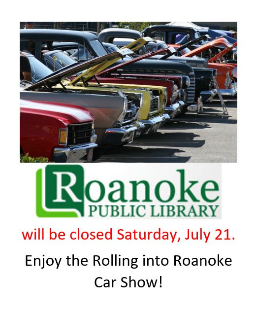 The Roanoke Public Library will be closed July 21, 2018 due to the Rolling into Roanoke Car Show.