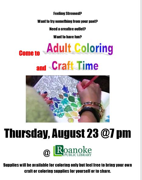 ome to Adult Coloring and Craft Time at the Roanoke Public Library on August 23 at 7 pm. Coloring supplies will be supplied but feel free to bring your own to use or share or bring another craft for a fun and enjoyable night.