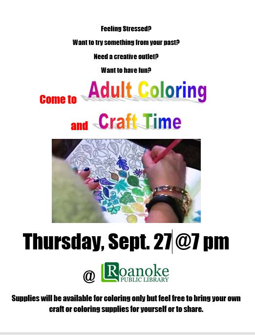 Come to Adult Coloring and Craft Time at the Roanoke Public Library on Sept. 27 at 7 pm. Coloring supplies will be supplied but feel free to bring your own to use or share or bring another craft for a fun and enjoyable night.