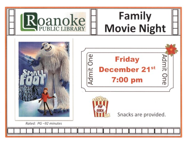 "Family Movie Night-Friday Dec. 21 7:00PM featuring ""Small Foot"" rated; PG-92 minutes. Snacks are provided."