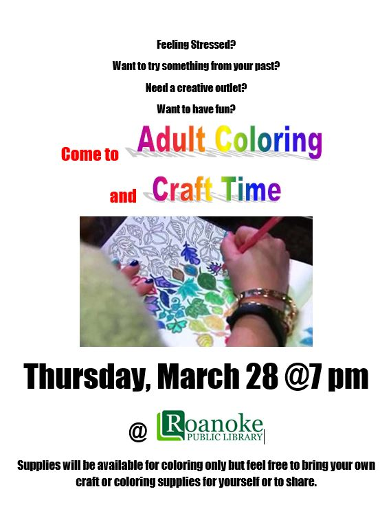 Come to Adult Coloring and Craft Time-Thursday, March 28 @ 7pm @ Roanoke Public Library. Supplies will be available for coloring only but feel free to bring your own craft or coloring supplies for yourself or to share.