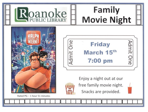 "Family Movie Night Friday March 15th at 7 pm. Enjoy a night at our free family movie night featuring ""Ralph breaks the Internet"". Rated PG-1 hour and 51 minutes. Snacks are provided."