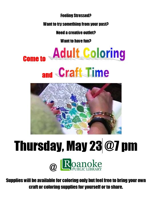 Come to Adult Coloring and Craft Time. Thursday, May 23 @ 7 pm @ Roanoke Public Library. Supplies will be available for coloring only but feel free to bring your own craft or coloring supplies for yourself or to share.