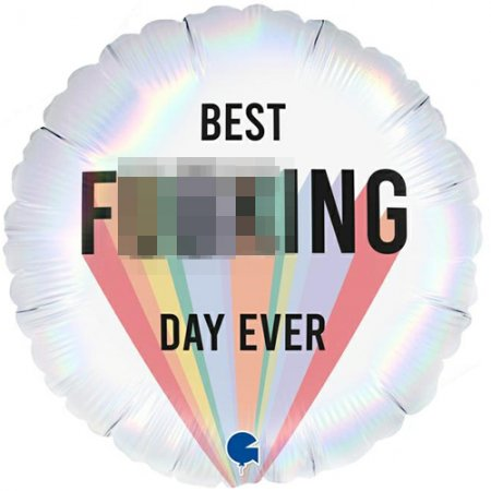 18 Inch Best F***ing Day Ever Balloon