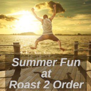 Summer Fun and Recipes at Roast 2 Order Coffee and Tea