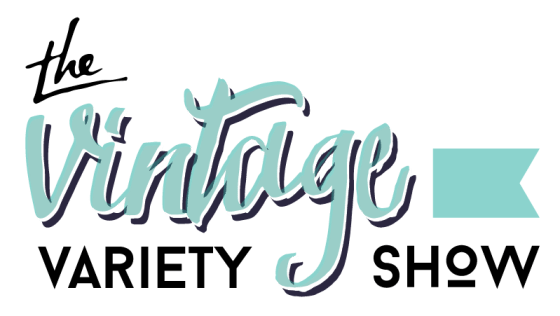 The Vintage Variety Show - a monthly series by Robb Restyle