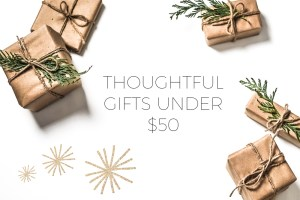 Thoughtful gifts under $50.