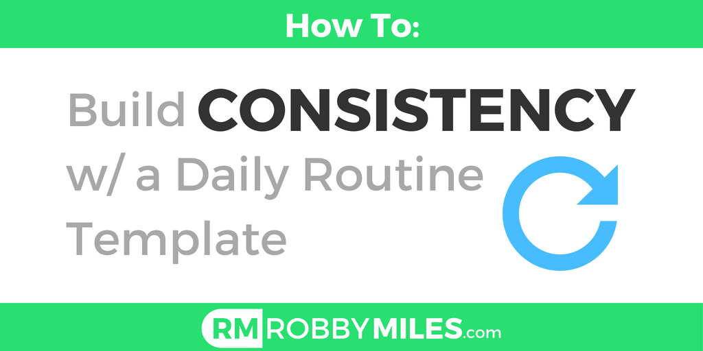 build consistency with a daily routine template robbymiles com