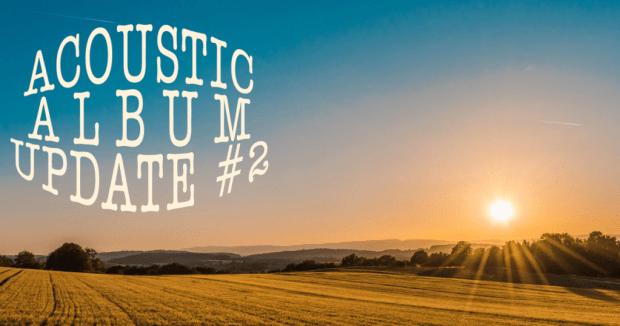 Acoustic Album Update #2