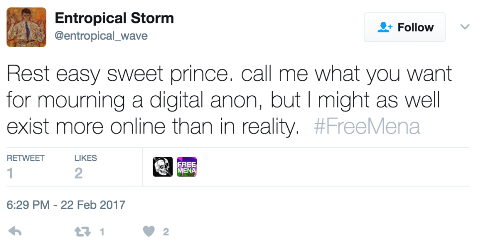 Rest easy sweet prince. call me what you want for mourning a digital anon, but I might as well exist more online than in reality. #FreeMena