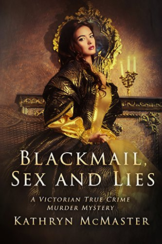Blackmail, Sex and Lies by Kathryn McMaster