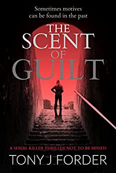 The Scent of Guilt by Tony J Forder