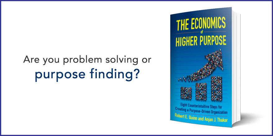 Are you problem solving or purpose finding?