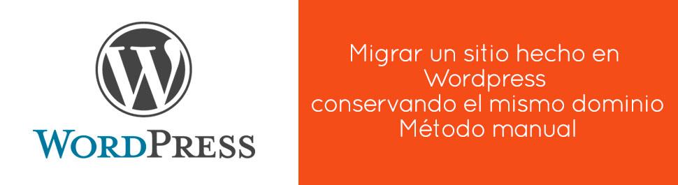 Migrar un sitio hecho en wordpress conservando el mismo dominio – Método manual