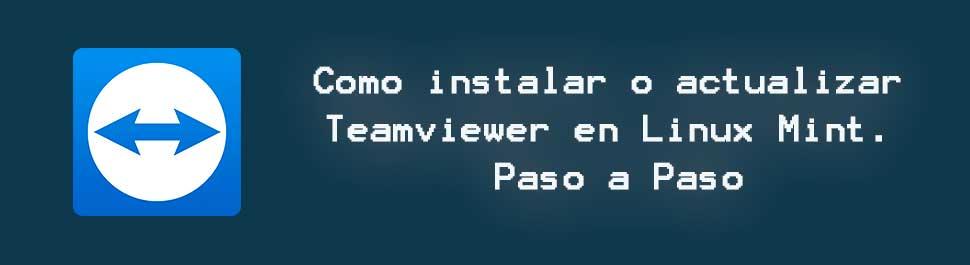 Como instalar o actualizar Teamviewer en Linux Mint. Paso a Paso