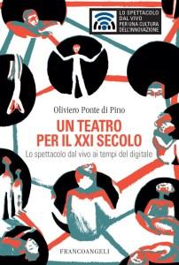 Oliviero Ponte di Pino - Un teatro per il XXI secolo - FrancoAngeli Editore