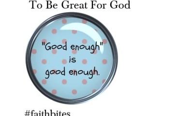 Jan 7 – Good Enough Is Good Enough