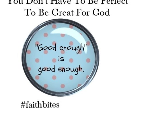 You don't have to be perfect to be great for god